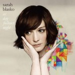 Sarah Blasko – As Day Follows Night