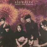 Slowdive – Catch The Breeze