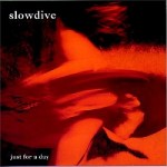 Slowdive – Just For A Day