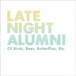 Late Night Alumni – Of Birds, Bees, Butterflies, Etc